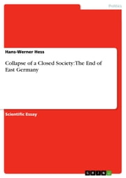 Collapse of a Closed Society: The End of East Germany ebook by Hans-Werner Hess