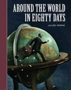 Around the World in Eighty Days ebook by Jules Verne, Scott McKowen, Arthur Pober,...