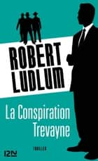 La Conspiration Trévayne ebook by Patrick BERTHON, Robert LUDLUM