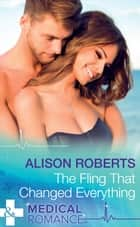 The Fling That Changed Everything (Mills & Boon Medical) (Wildfire Island Docs, Book 5) ebook by Alison Roberts