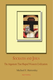 Socrates and Jesus: The Dialogue that Shaped Western Civilization ebook by Michael E. Hattersley
