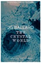 The Crystal World ebook by J. G. Ballard, Robert Macfarlane