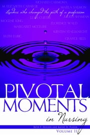 Pivotal Moments in Nursing: Leaders Who Changed the Path of a Profession, Volume II ebook by Beth P. Houser,Kathy N. Player
