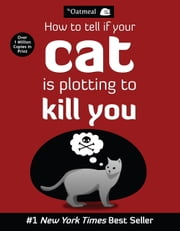 How to Tell If Your Cat Is Plotting to Kill You ebook by The Oatmeal, Matthew Inman