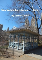 New York in Early Spring: 2013 ebook by Libby O'Neill