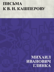Pis'ma k V. N. Kashperovu ebook by Михаил Иванович Глинка