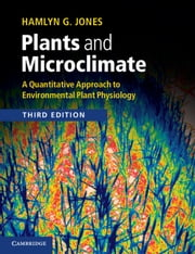 Plants and Microclimate - A Quantitative Approach to Environmental Plant Physiology ebook by Hamlyn G. Jones