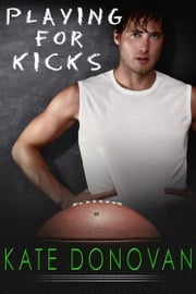 Playing for Kicks ebook by Kate Donovan