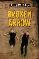 Broken Arrow eBook by John Wilson