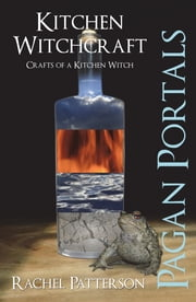 Pagan Portals - Kitchen Witchcraft - Crafts of a Kitchen Witch ebook by Kobo.Web.Store.Products.Fields.ContributorFieldViewModel
