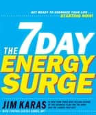 The 7-Day Energy Surge - Get Ready to Energize Your Life...Starting Now! ebook by Jim Karas