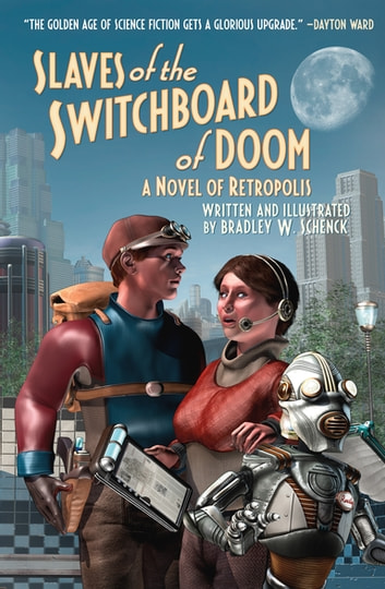 Slaves of the Switchboard of Doom - A Novel of Retropolis ebook by Bradley W. Schenck