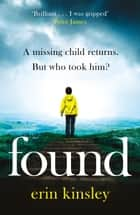 Found - the most gripping, emotional thriller of the year (a BBC Radio 2 Book Club pick) ebook by Erin Kinsley
