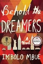 Behold the Dreamers - A Novel ebook by Imbolo Mbue
