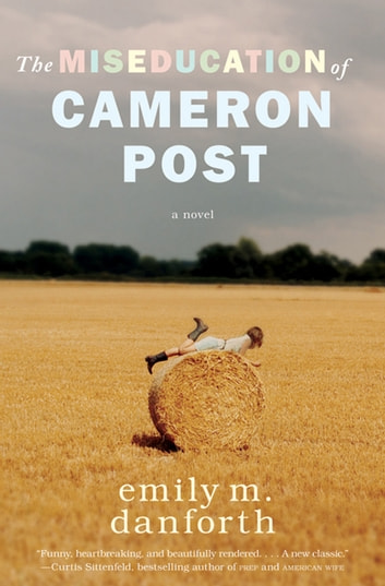 The Miseducation of Cameron Post ebook by emily m. danforth
