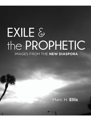 Exile & the Prophetic: Images from the New Diaspora ebook by Marc H. Ellis,Marc H. Ellis