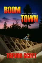 Boom Town - A Tony Caruso Mystery ebook by Trevor Scott