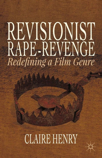 Revisionist Rape-Revenge - Redefining a Film Genre ebook by Claire Henry