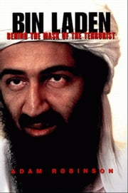Bin Laden: Behind the Mask of the Terrorist ebook by Robinson, Adam