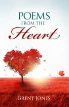 Poems from the Heart ebook by Brent Jones