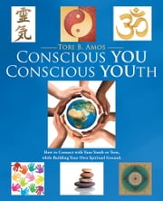 Conscious YOU Conscious YOUth - How to Connect with Your Youth or Teen, while Building Your Own Spiritual Ground. ebook by Tori B. Amos