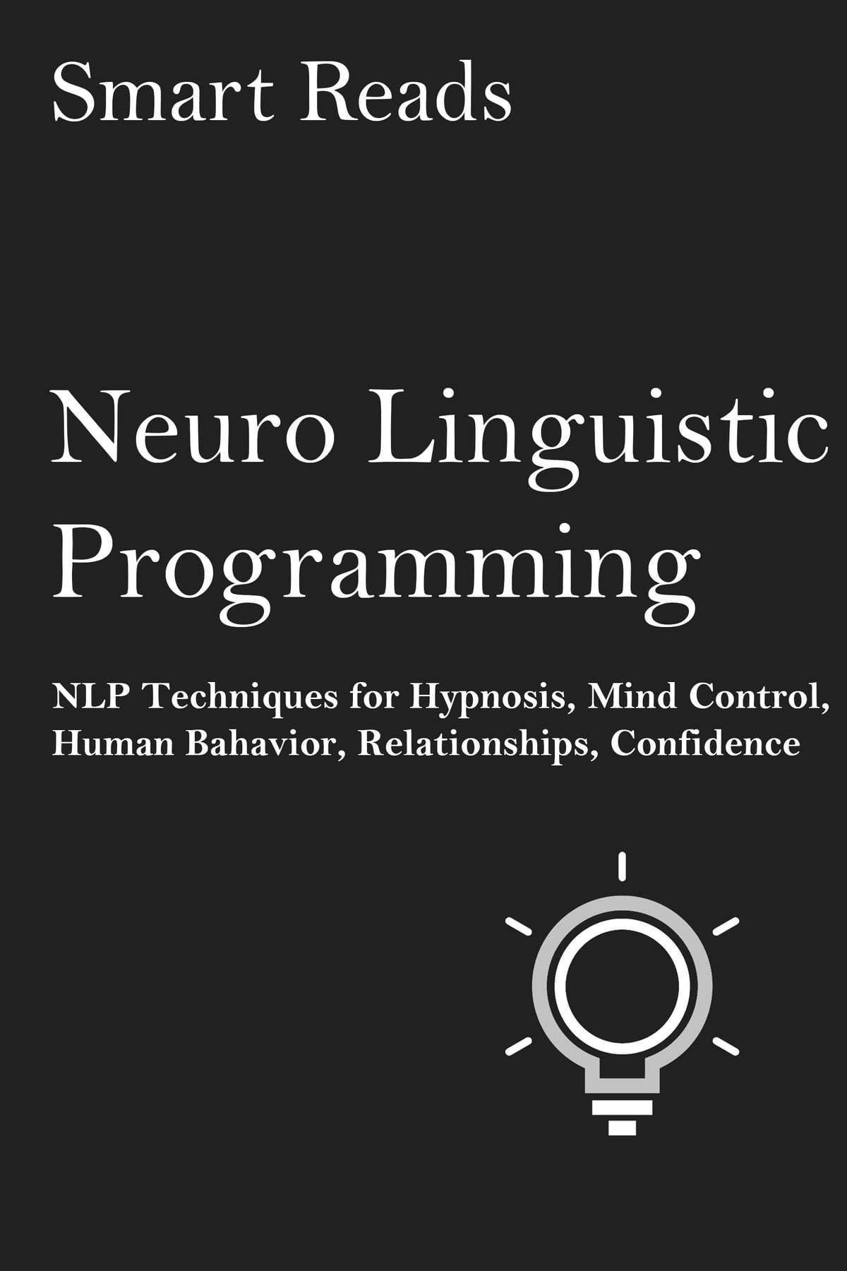 Mind control techniques - Neuro Linguistic Programming Nlp Techniques For Hypnosis Mind Control Human Behavior Relationships Confidence Ebook By Smartreads 9781370622900