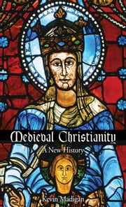 Medieval Christianity - A New History ebook by Kevin Madigan