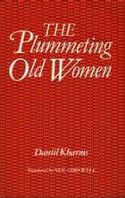 The Plummeting Old Women ebook by Daniil Kharms, Neil Cornwell