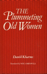 The Plummeting Old Women ebook by Daniil Kharms