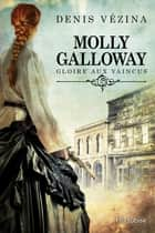 Molly Galloway T1 - Gloire aux vaincus ebook by Denis Vézina