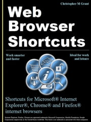 Web Browser Shortcuts - Shortcuts for IE, Chrome, Firefox on your Kobo ebook by Christopher M Grant