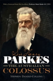 Sir Henry Parkes: The Australian Colossus ebook by Stephen Dando-Collins