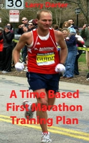 A Time Based First Marathon Training Plan ebook by Larry Darter