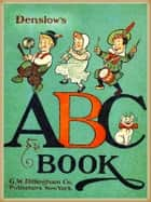 Denslow's ABC book : Pictures Book ebook by Denslow, W. W.