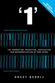 '1' - The Foundation, Prediction, Verification, and Mathematization of Pure Being ebook by Orest Bedrij