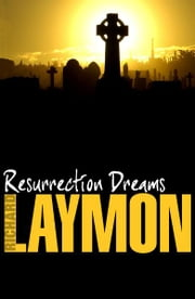Resurrection Dreams - A spine-chilling tale of the macabre ebook by Richard Laymon