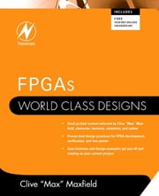 FPGAs: World Class Designs ebook by Clive Maxfield