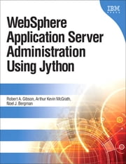 WebSphere Application Server Administration Using Jython, Portable Documents ebook by Robert A. Gibson,Arthur Kevin McGrath,Noel J. Bergman