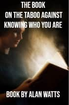 The book on the taboo against knowing who you are ebook by Alan Watts