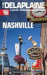 Nashville - The Delaplaine 2016 Long Weekend Guide - Long Weekend Guides ebook by Andrew Delaplaine