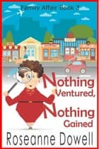 Nothing Ventured, Nothing Gained ebook by Roseanne Dowell