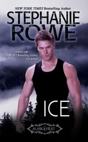 Ice (Alaska Heat) ebook by Stephanie Rowe