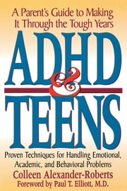 ADHD & Teens - A Parent's Guide to Making it through the Tough Years ebook by Colleen Alexander-Roberts