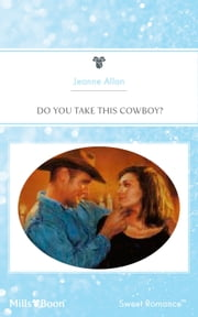 Do You Take This Cowboy? ebook by Jeanne Allan