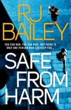 Safe From Harm - The first fast-paced, unputdownable action thriller featuring bodyguard extraordinaire Sam Wylde ebook by RJ Bailey