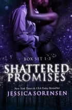 Shattered Promises Series Books 1-3 ebook by Jessica Sorensen