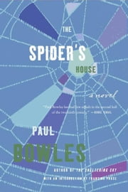 The Spider's House - A Novel ebook by Paul Bowles