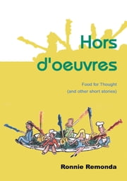 Hors d'oeuvres - Food for Thought (and other short stories) ebook by Ronnie Remonda