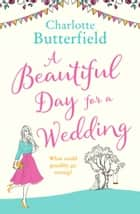 A Beautiful Day for a Wedding: This year's Bridget Jones! ebook by Charlotte Butterfield