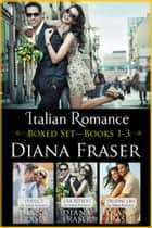 Italian Romance Boxed Set (Books 1—3) ebook by Diana Fraser